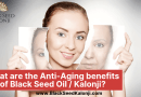 What are the anti-aging benefits of Black Seed Oil / Kalonji?